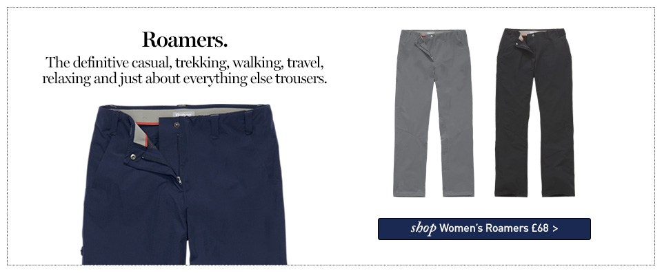 Women's Roamers. The definitive casual, trekking, walking, travel, relaxing and just about everything else trousers. SHOP Women's Roamers.