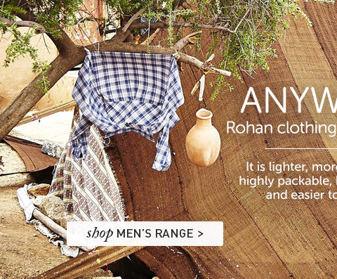 Rohan clothing is liberating. It is lighter, more breathable, highly packable, better looking and easier to care for. Shop Men's Range