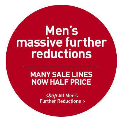 Men's Further Reductions. MANY SALE LINES NOW HALF PRICE. SHOP NOW.