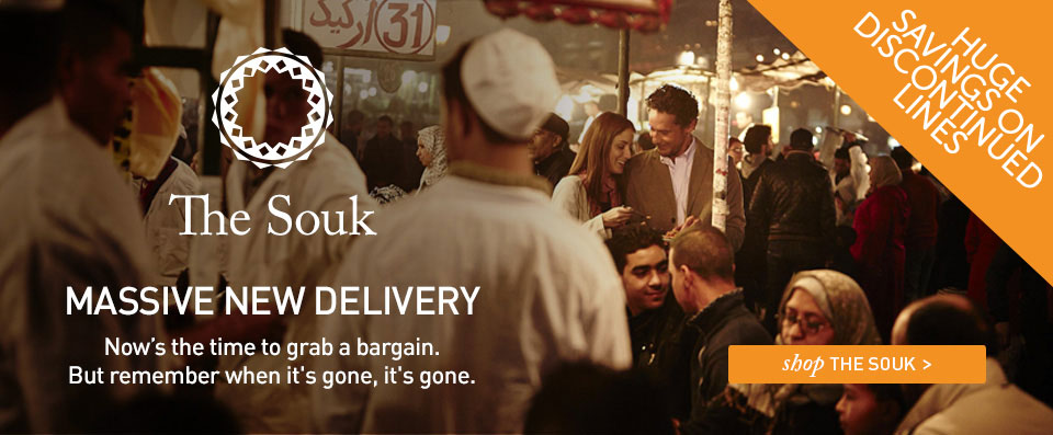 THE SOUK. MASSIVE NEW DELIVERY. HUGE SAVINGS ON DISCONTINUED LINES. SHOP The Souk.