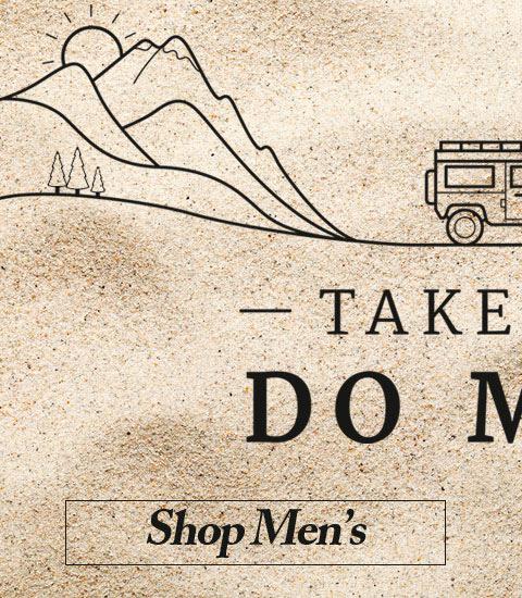 TAKE LESS - DO MORE. SHOP MEN'S.